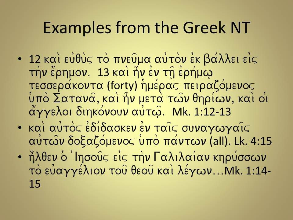 Examples from the Greek NT 12 kai\ eu0qu\v to\ pneu=ma au0to\n e0k ba/llei ei0v th\n e1rhmon.