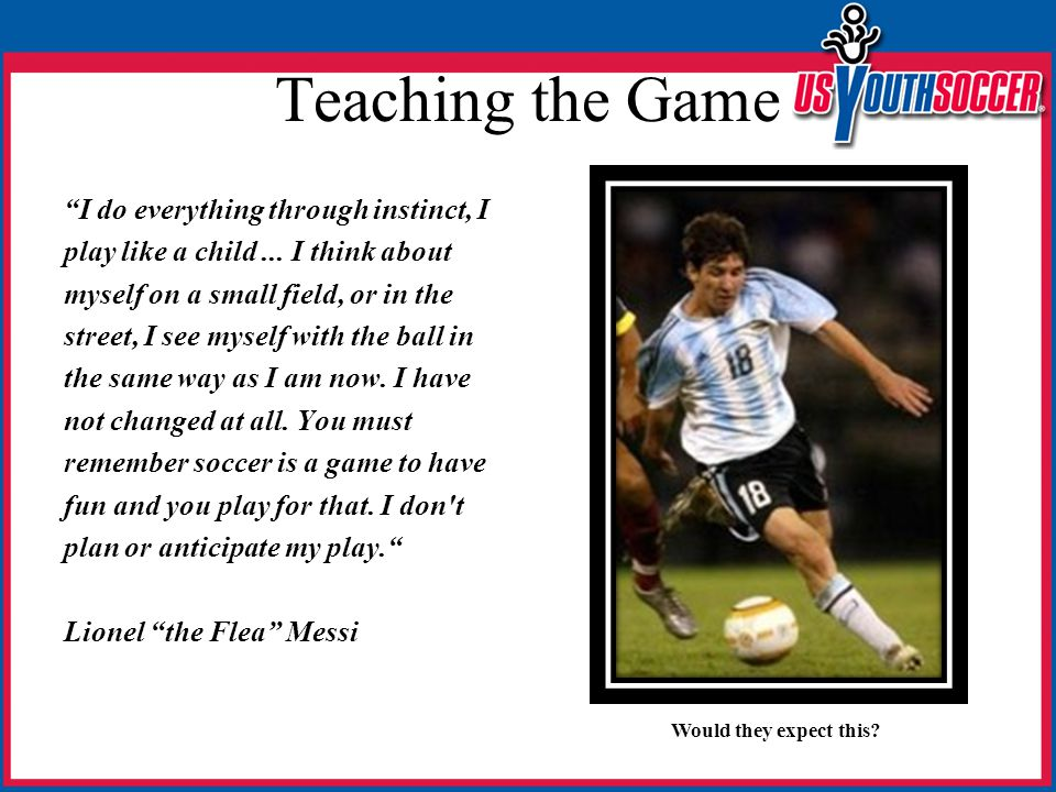 """Teaching the Game """"I do everything through instinct, I play like a child... I think about myself on a small field, or in the street, I see myself with"""