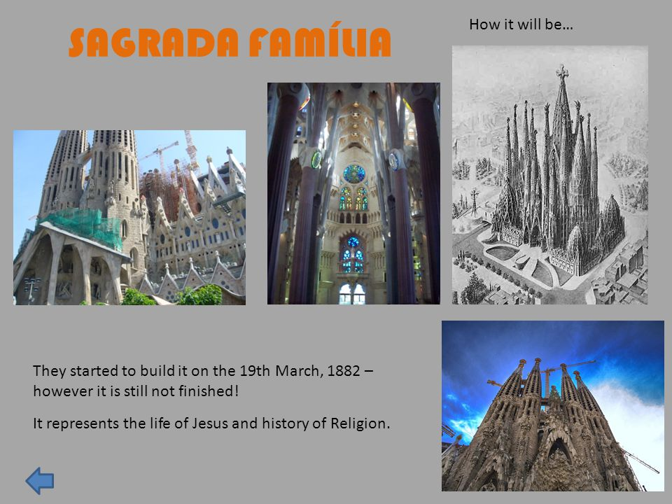 SAGRADA FAMÍLIA They started to build it on the 19th March, 1882 – however it is still not finished.