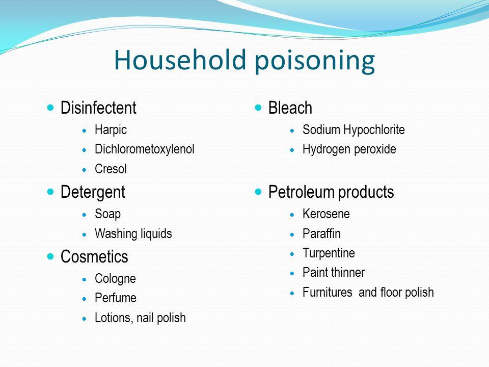 Household poisoning Disinfectent Harpic Dichlorometoxylenol Cresol Detergent Soap Washing liquids Cosmetics Cologne Perfume Lotions, nail polish Bleac