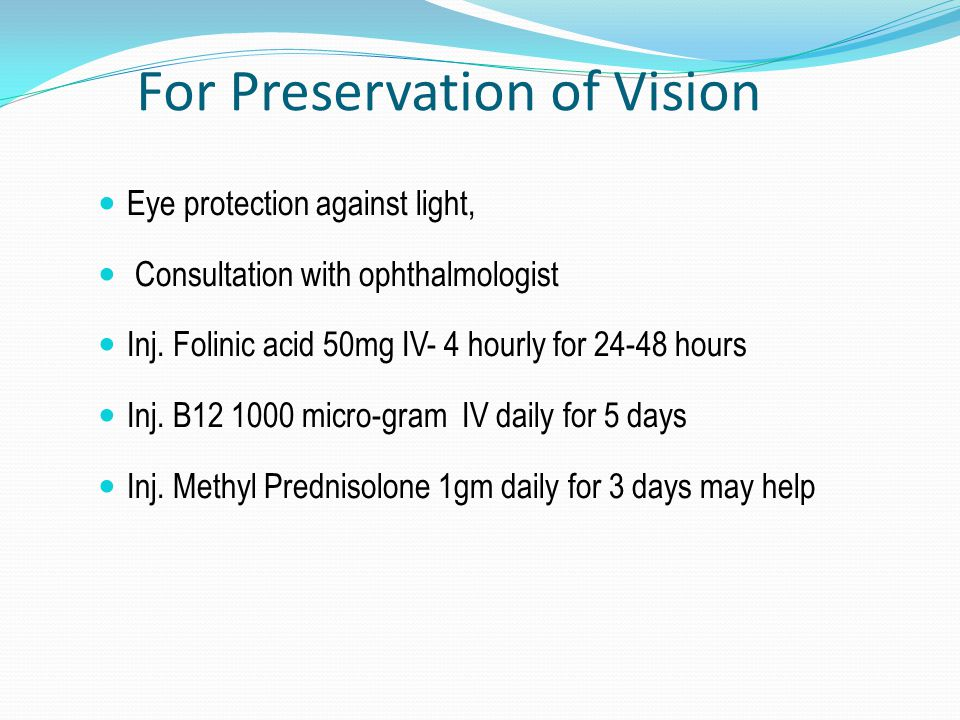 For Preservation of Vision Eye protection against light, Consultation with ophthalmologist Inj. Folinic acid 50mg IV- 4 hourly for 24-48 hours Inj. B1
