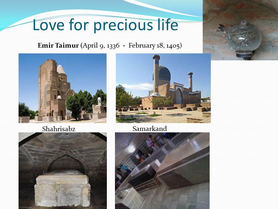 Love for precious life Shahrisabz Samarkand Emir Taimur (April 9, 1336 - February 18, 1405)