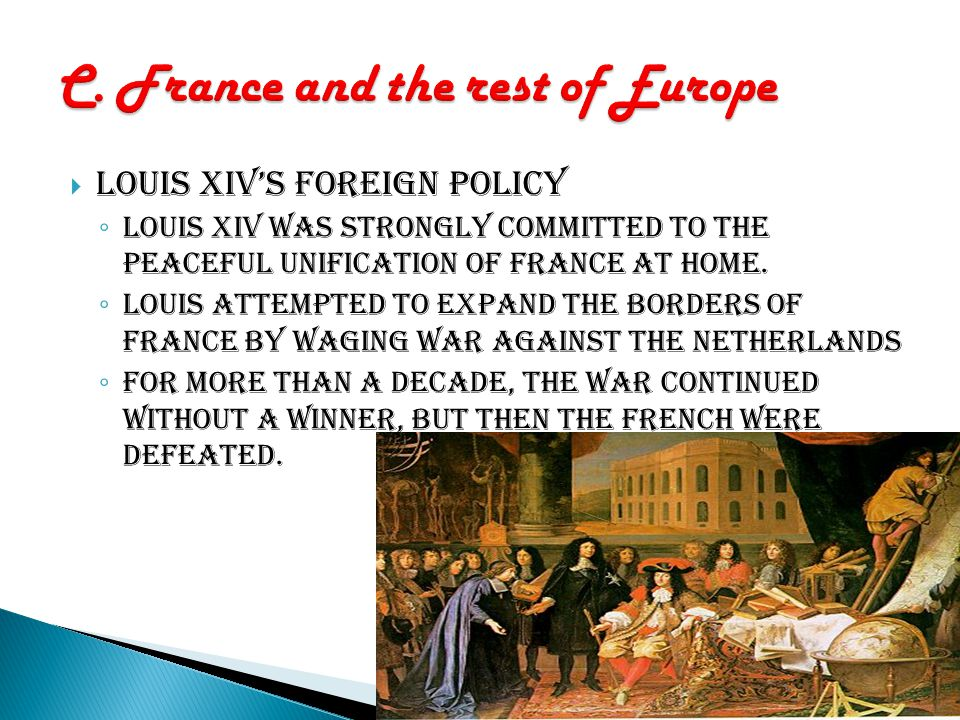  Opposition to the foreign policy of Louis XIV, which called for almost constant war, prevented him from dominating all of Europe.