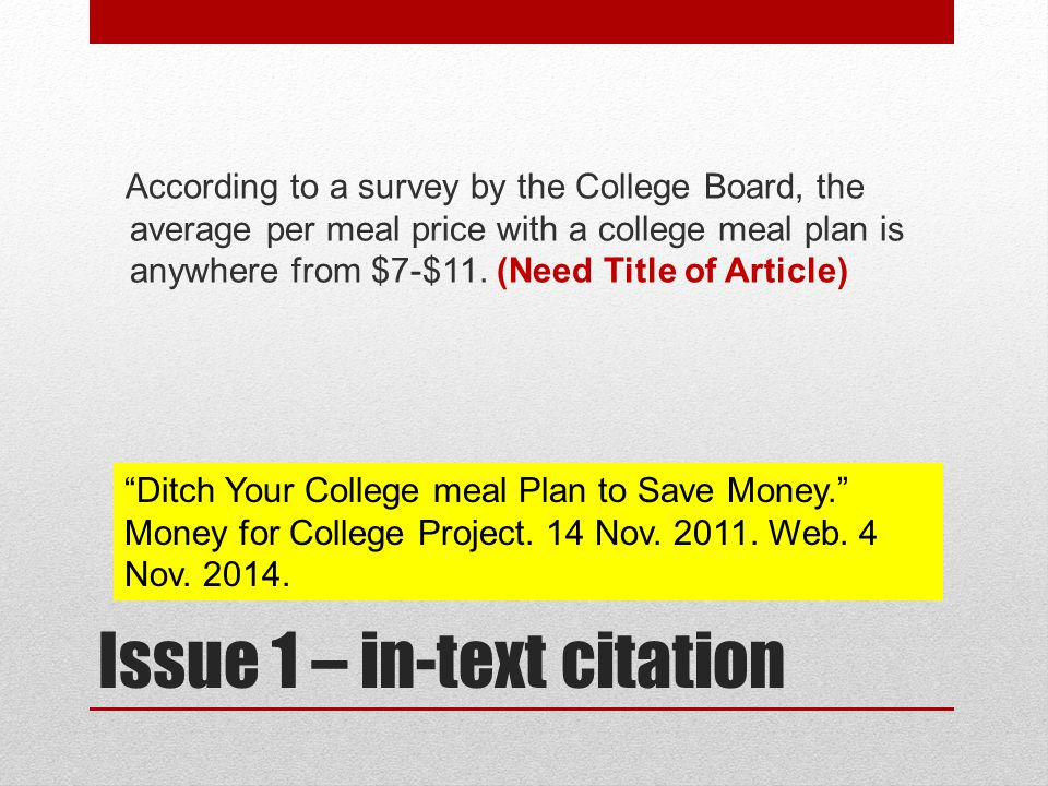 Issue 1 – in-text citation According to a survey by the College Board, the average per meal price with a college meal plan is anywhere from $7-$11.