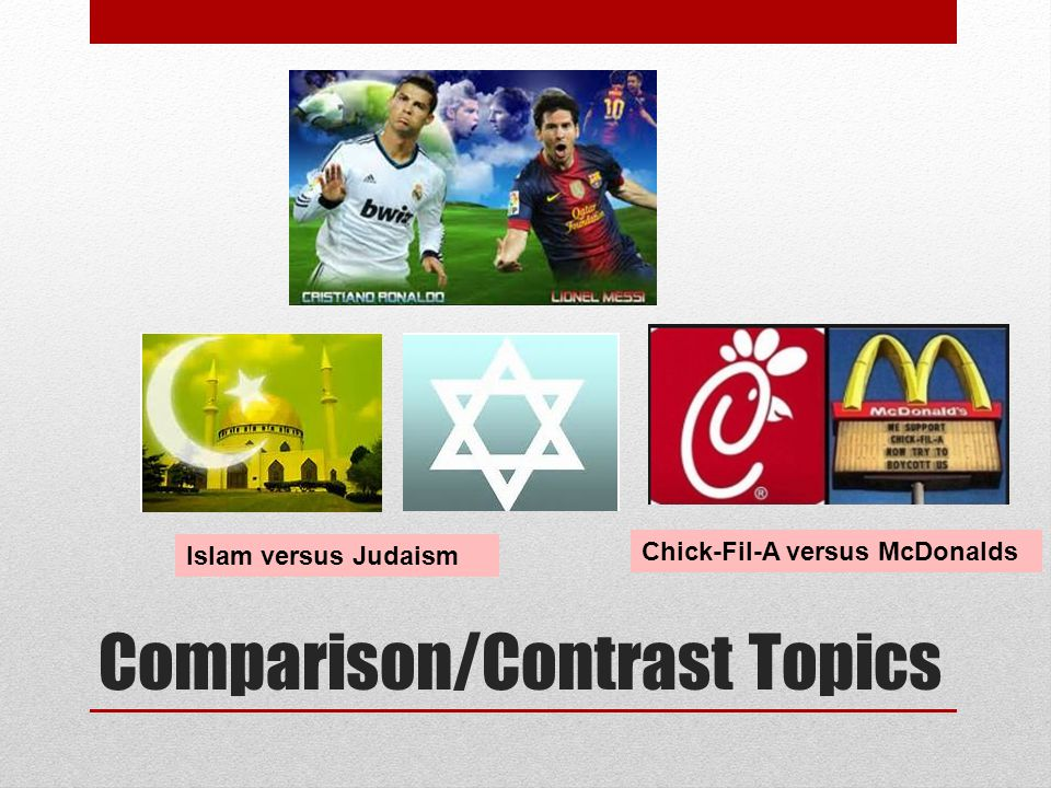 Comparison/Contrast Topics Islam versus Judaism Chick-Fil-A versus McDonalds
