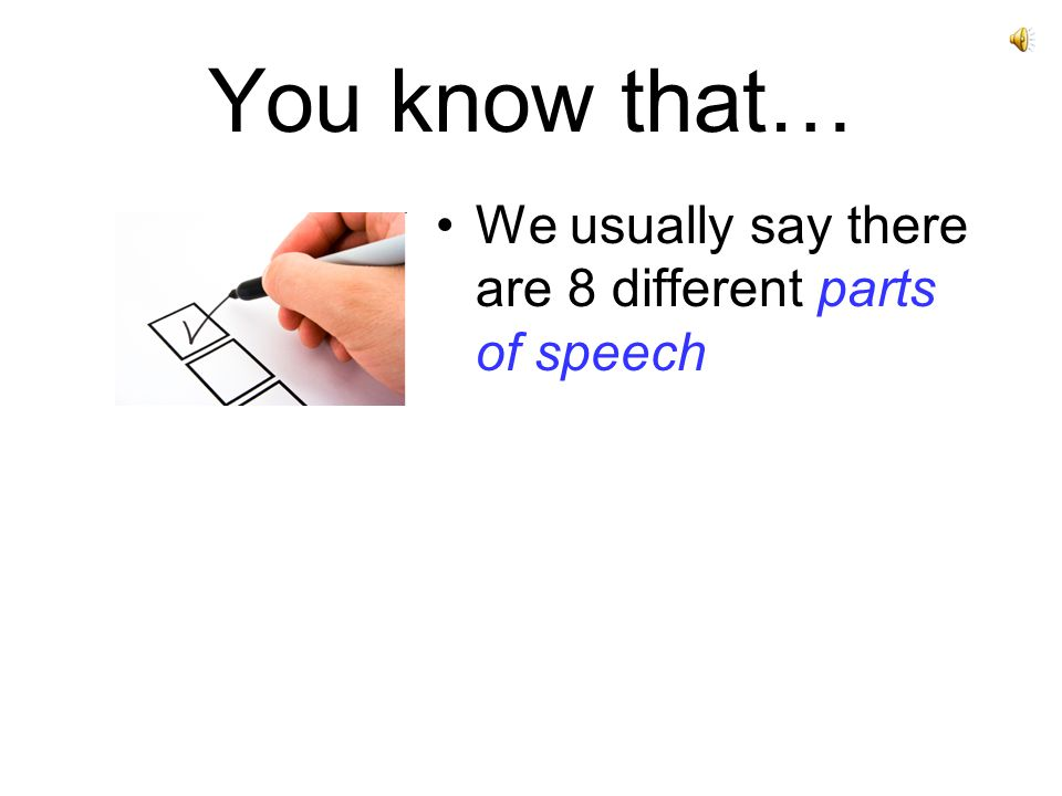 You know that… We usually say there are 8 different parts of speech