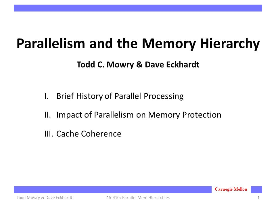 Carnegie Mellon Parallelism and the Memory Hierarchy Todd C.