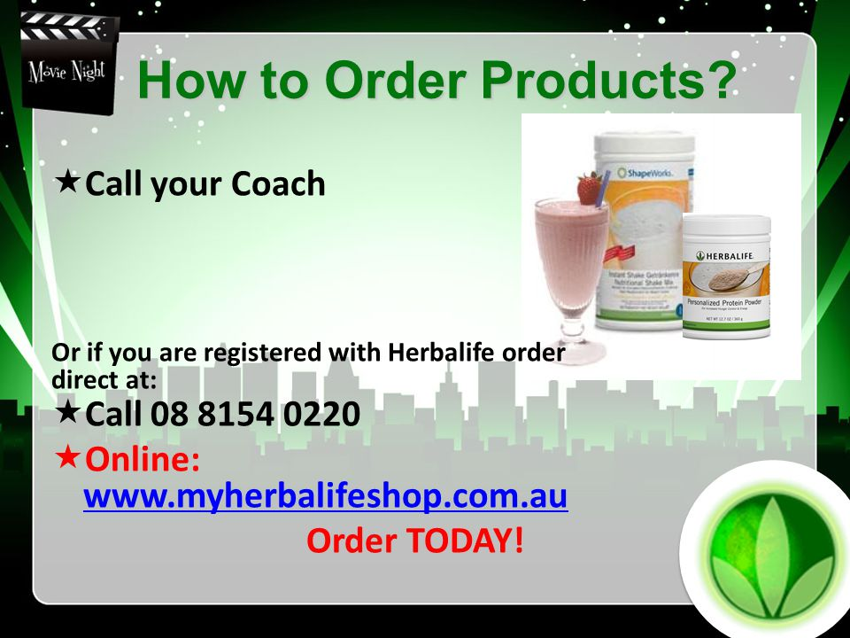 How to Order Products?  Call 08 8154 0220  Online: www.myherbalifeshop.com.au www.myherbalifeshop.com.au Order TODAY!  Call your Coach Or if you ar