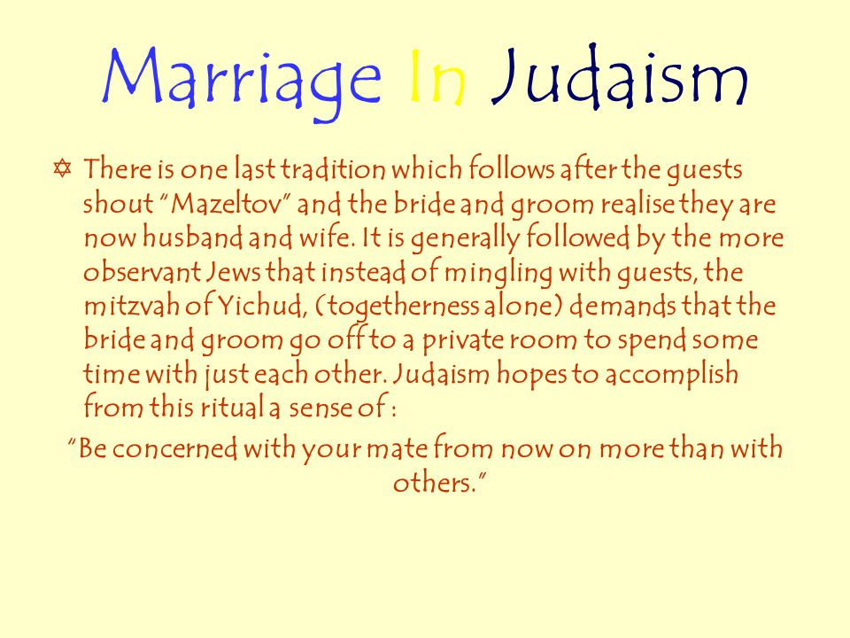Marriage In Judaism  There is one last tradition which follows after the guests shout Mazeltov and the bride and groom realise they are now husband and wife.