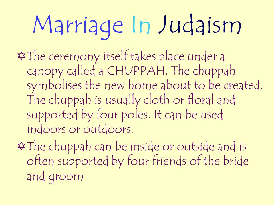 Marriage In Judaism  The ceremony itself takes place under a canopy called a CHUPPAH.