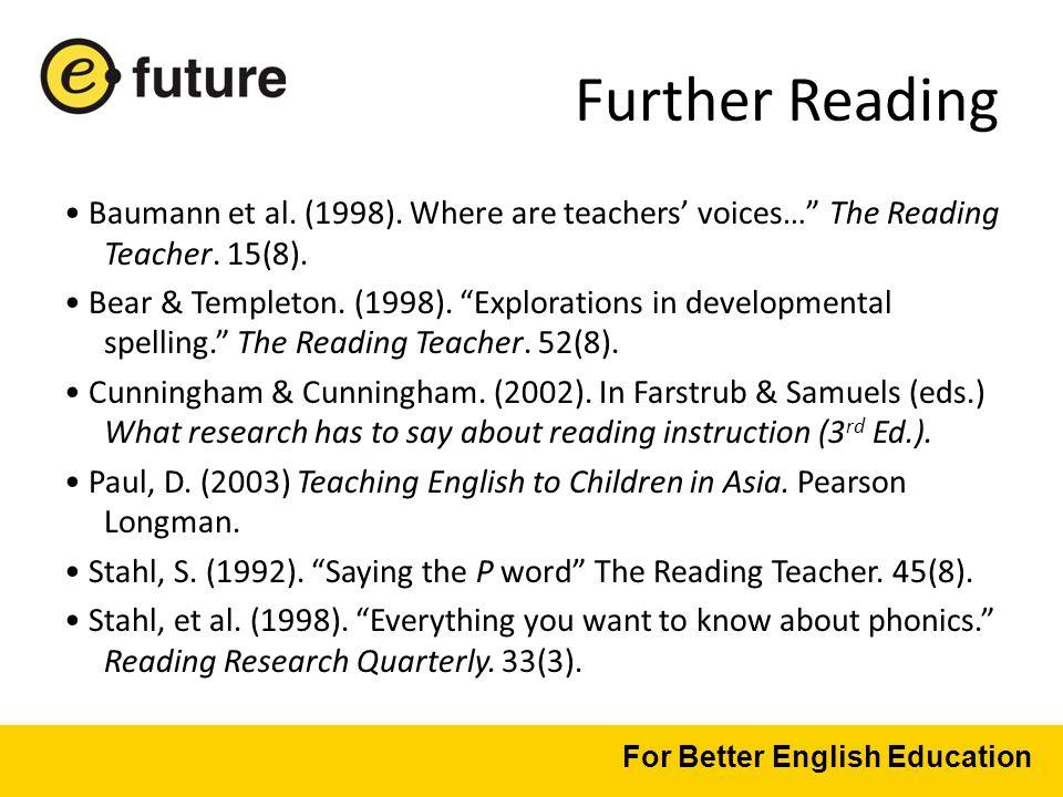 Further Reading Baumann et al. (1998). Where are teachers' voices… The Reading Teacher.