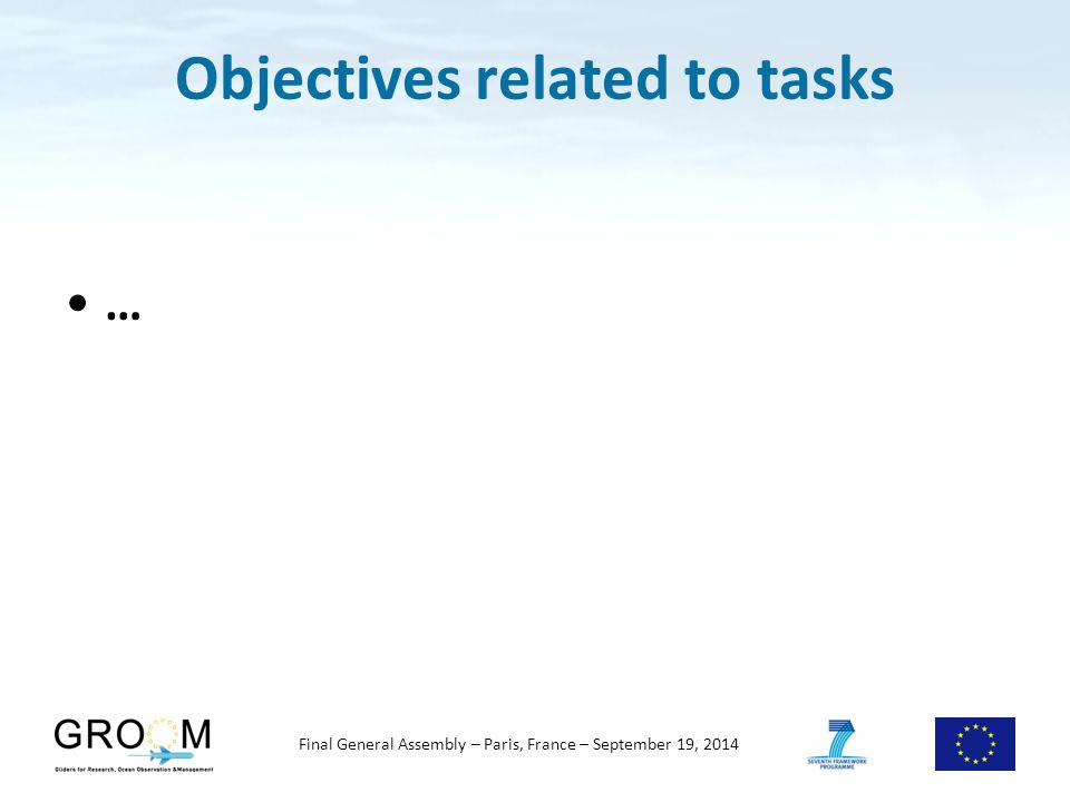 Objectives related to tasks … Final General Assembly – Paris, France – September 19, 2014