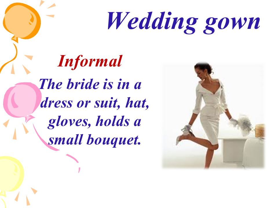 Wedding gown Informal The bride is in a dress or suit, hat, gloves, holds a small bouquet.