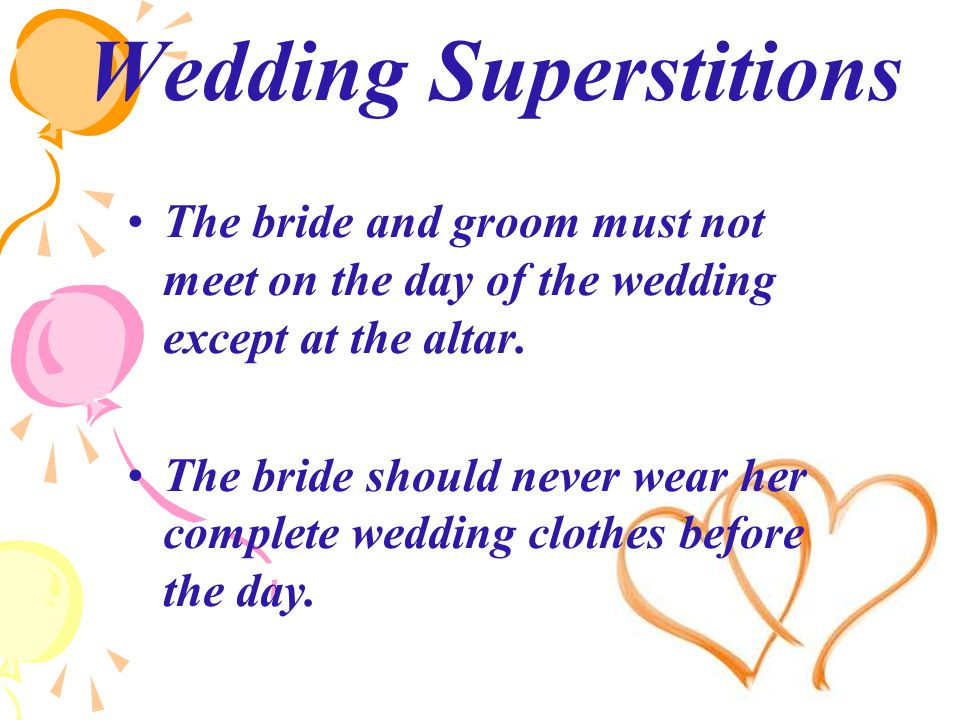 Wedding Superstitions The bride and groom must not meet on the day of the wedding except at the altar.