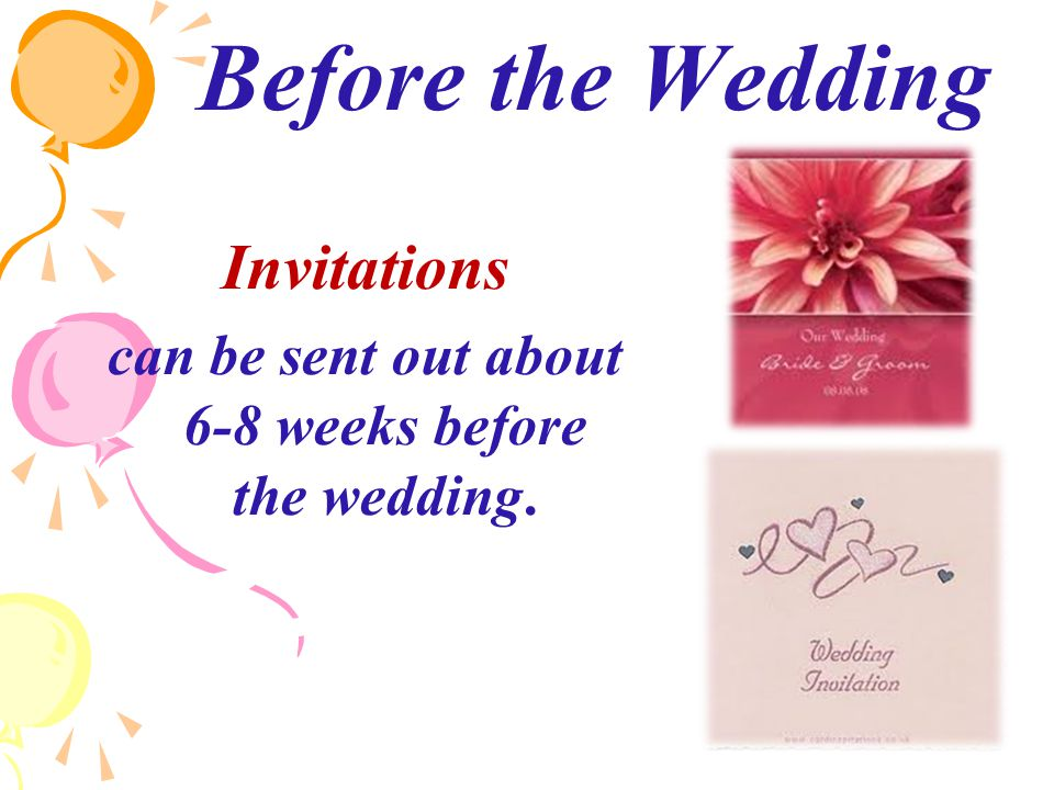 Before the Wedding Invitations can be sent out about 6-8 weeks before the wedding.