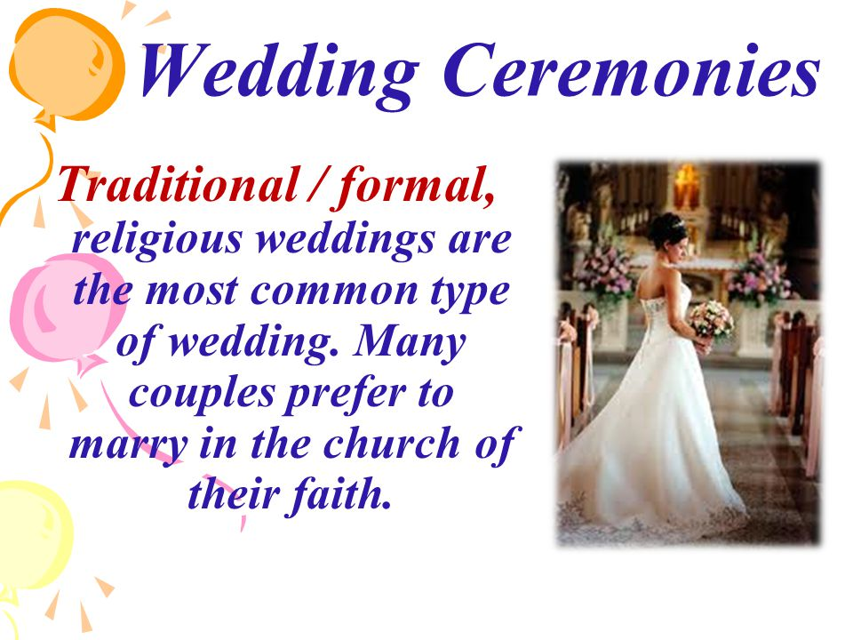 Wedding Ceremonies Traditional / formal, religious weddings are the most common type of wedding.