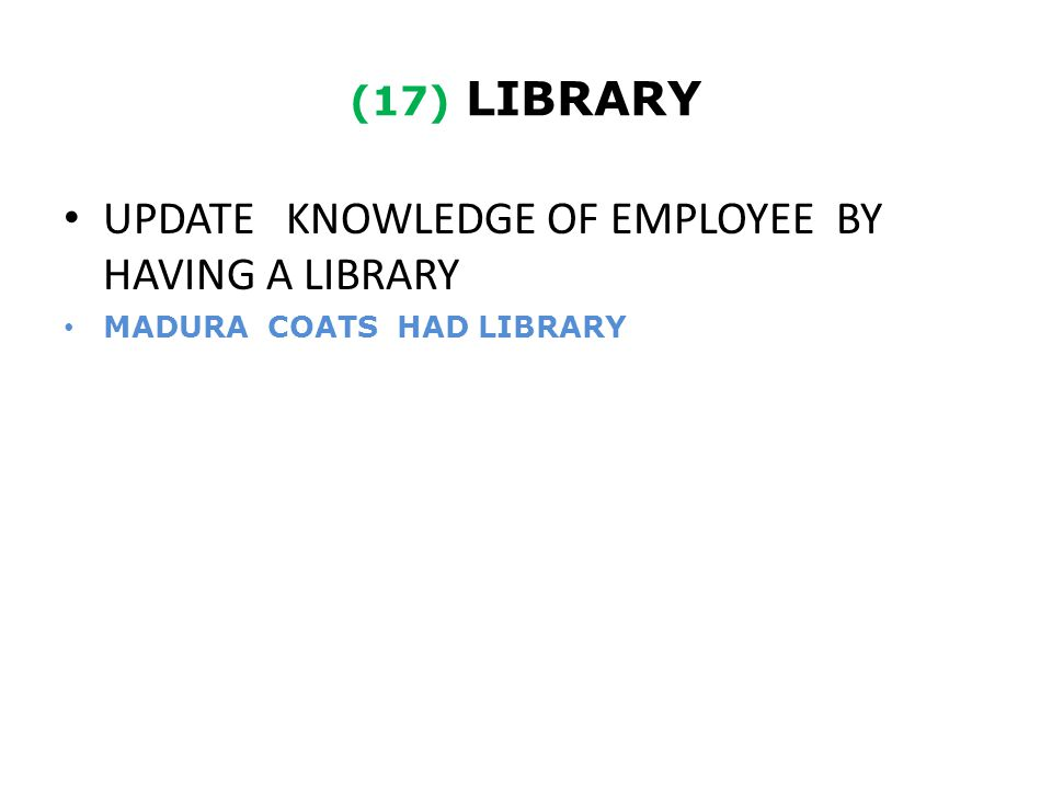 (17) LIBRARY UPDATE KNOWLEDGE OF EMPLOYEE BY HAVING A LIBRARY MADURA COATS HAD LIBRARY