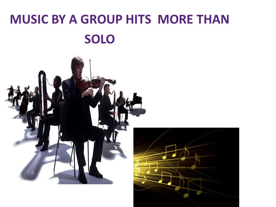 MUSIC BY A GROUP HITS MORE THAN SOLO
