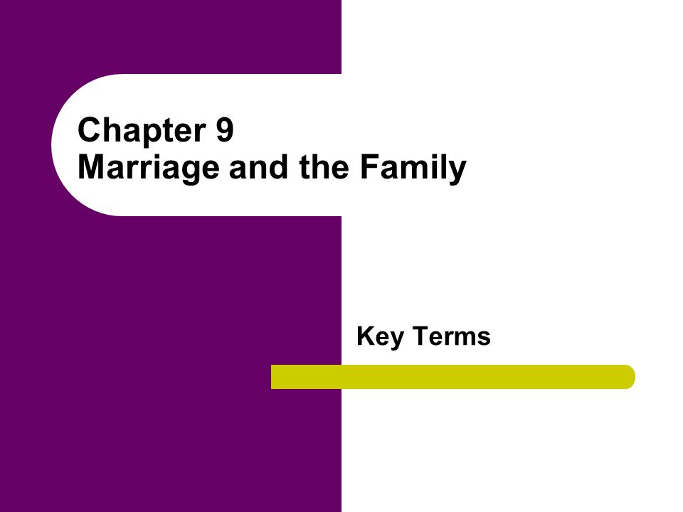Chapter 9 Marriage and the Family Key Terms