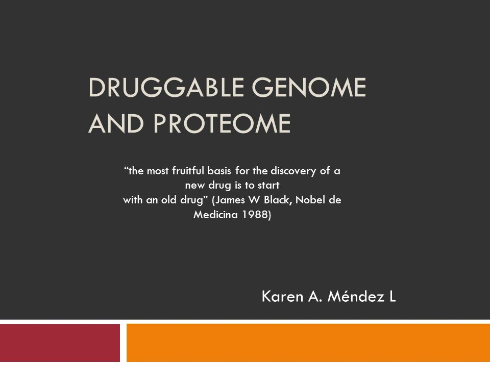 DRUGGABLE GENOME AND PROTEOME Karen A.