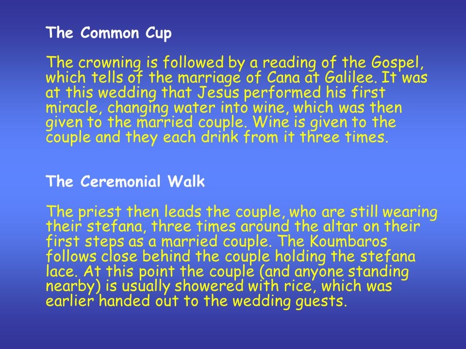 The Common Cup The crowning is followed by a reading of the Gospel, which tells of the marriage of Cana at Galilee. It was at this wedding that Jesus