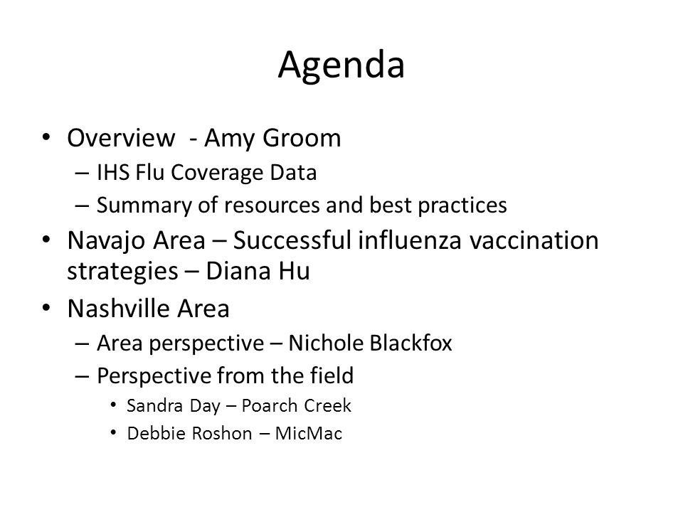 Agenda Overview - Amy Groom – IHS Flu Coverage Data – Summary of resources and best practices Navajo Area – Successful influenza vaccination strategie