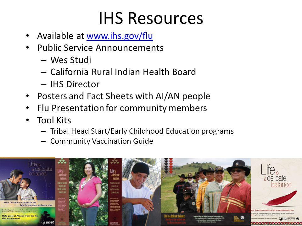 IHS Resources Available at www.ihs.gov/fluwww.ihs.gov/flu Public Service Announcements – Wes Studi – California Rural Indian Health Board – IHS Direct