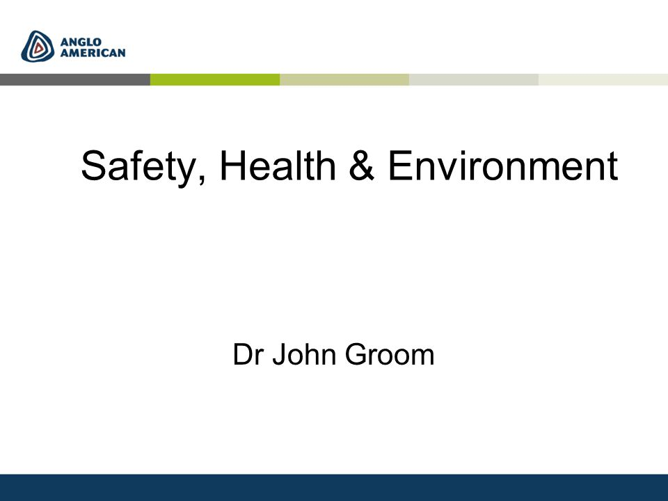 Safety, Health & Environment Dr John Groom