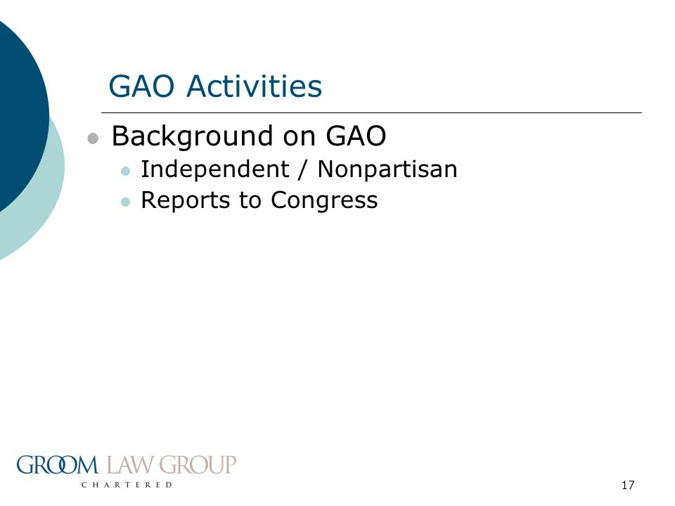 17 Background on GAO Independent / Nonpartisan Reports to Congress GAO Activities