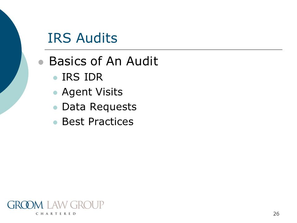 26 Basics of An Audit IRS IDR Agent Visits Data Requests Best Practices IRS Audits