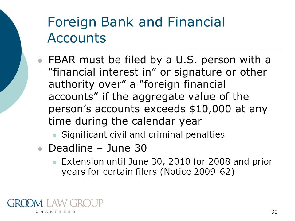 """30 Foreign Bank and Financial Accounts FBAR must be filed by a U.S. person with a """"financial interest in"""" or signature or other authority over"""" a """"for"""