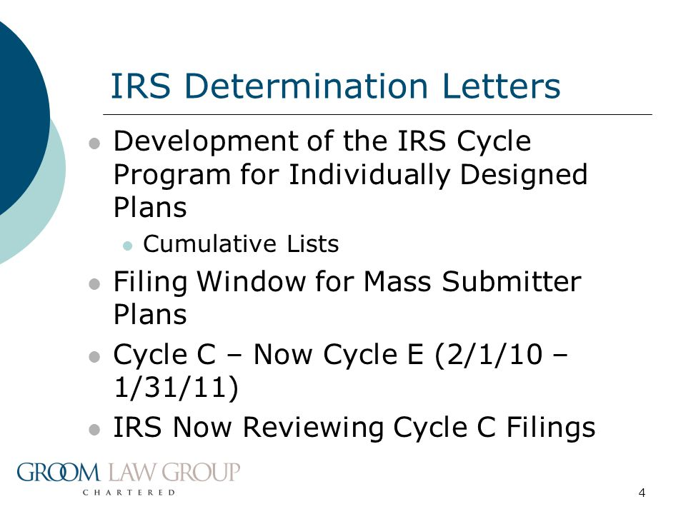 4 Development of the IRS Cycle Program for Individually Designed Plans Cumulative Lists Filing Window for Mass Submitter Plans Cycle C – Now Cycle E (