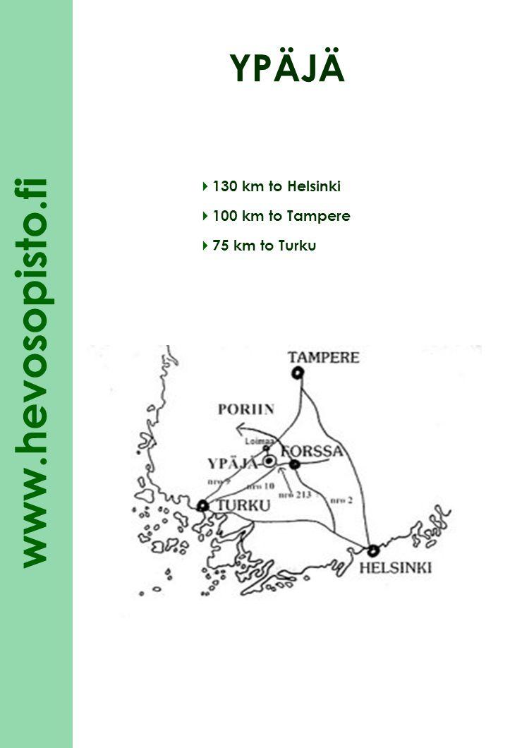 www.hevosopisto.fi  130 km to Helsinki  100 km to Tampere  75 km to Turku YPÄJÄ