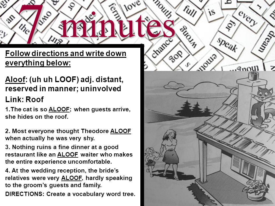 8minutes Follow directions and write down everything below: Aloof: (uh uh LOOF) adj.