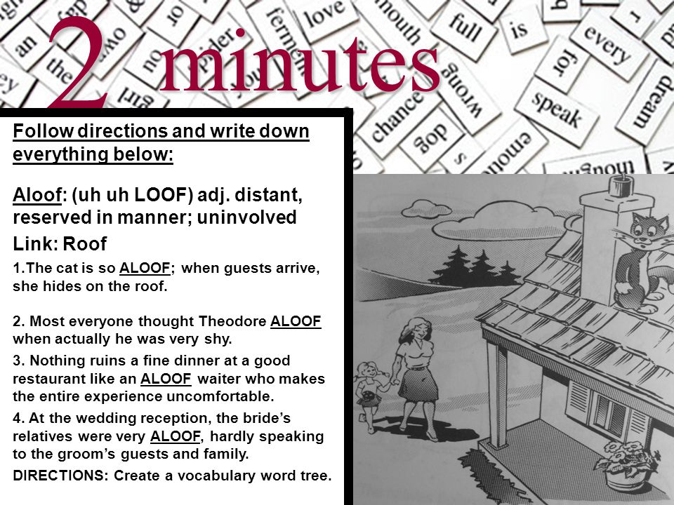 3 minutes Follow directions and write down everything below: Aloof: (uh uh LOOF) adj.