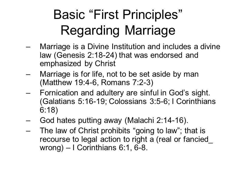 "Basic ""First Principles"" Regarding Marriage –Marriage is a Divine Institution and includes a divine law (Genesis 2:18-24) that was endorsed and emphas"