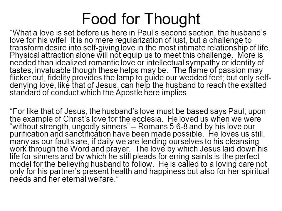 "Food for Thought ""What a love is set before us here in Paul's second section, the husband's love for his wife! It is no mere regularization of lust, b"