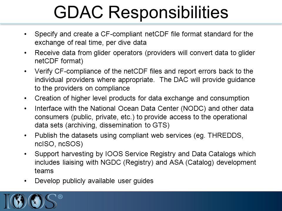 GDAC Responsibilities Specify and create a CF-compliant netCDF file format standard for the exchange of real time, per dive data Receive data from gli
