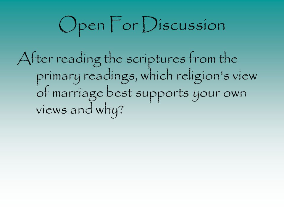 Open For Discussion After reading the scriptures from the primary readings, which religion s view of marriage best supports your own views and why?