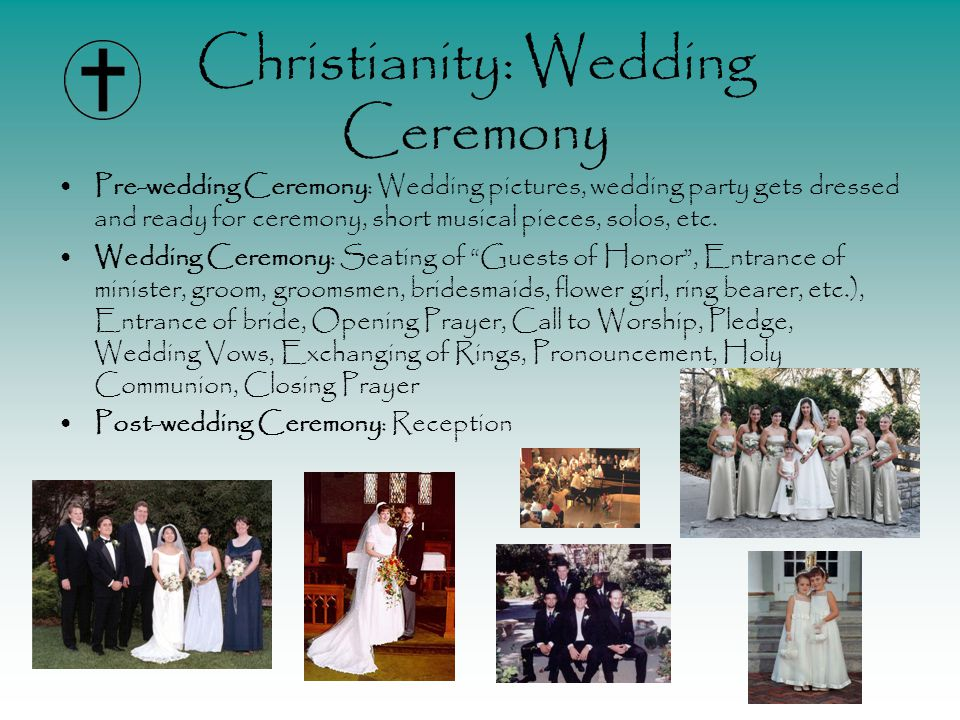 Christianity: Wedding Ceremony Pre-wedding Ceremony: Wedding pictures, wedding party gets dressed and ready for ceremony, short musical pieces, solos, etc.