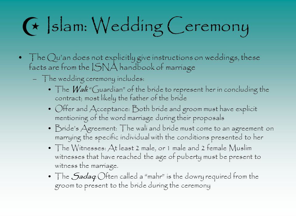 Islam: Wedding Ceremony The Qu'an does not explicitly give instructions on weddings, these facts are from the ISNA handbook of marriage –The wedding c