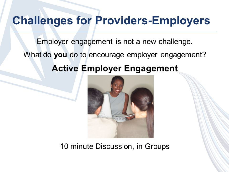 Challenges for Providers-Employers Employer engagement is not a new challenge.