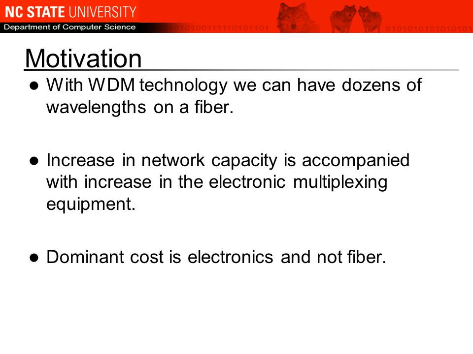 Motivation With WDM technology we can have dozens of wavelengths on a fiber.