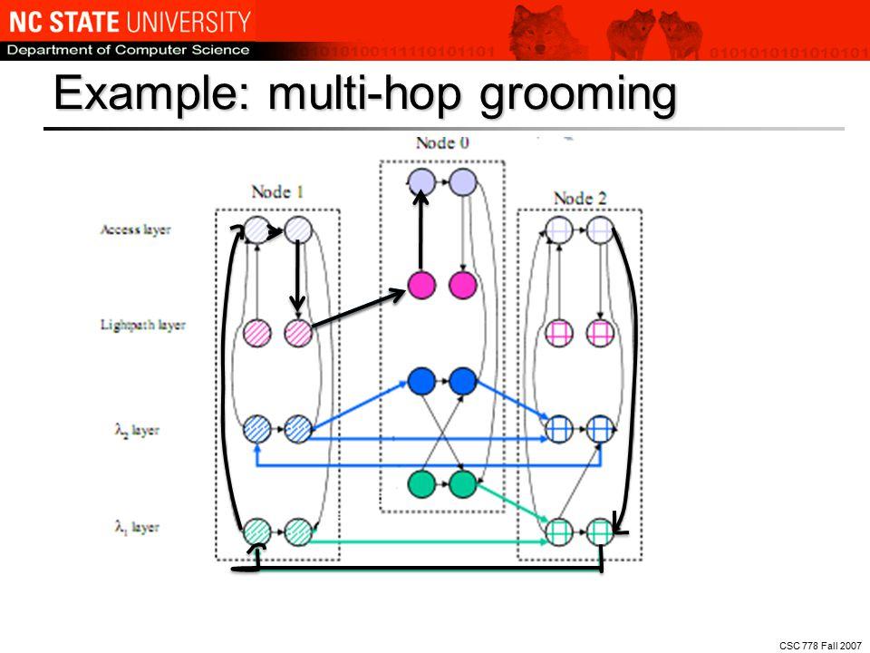 CSC 778 Fall 2007 Example: multi-hop grooming