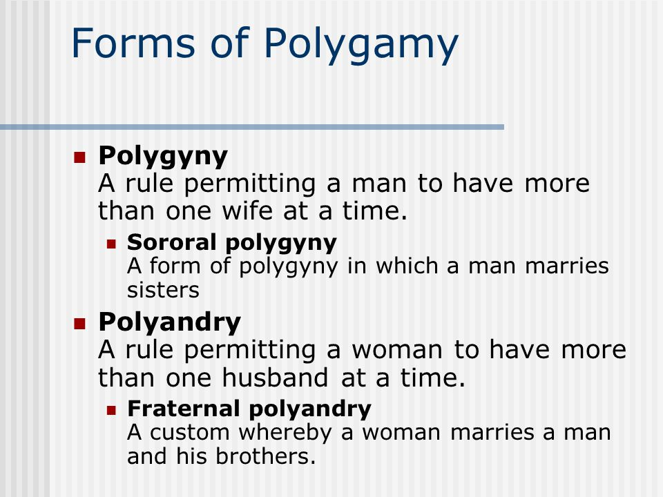 Forms of Polygamy Polygyny A rule permitting a man to have more than one wife at a time.