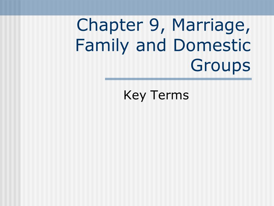 Chapter 9, Marriage, Family and Domestic Groups Key Terms