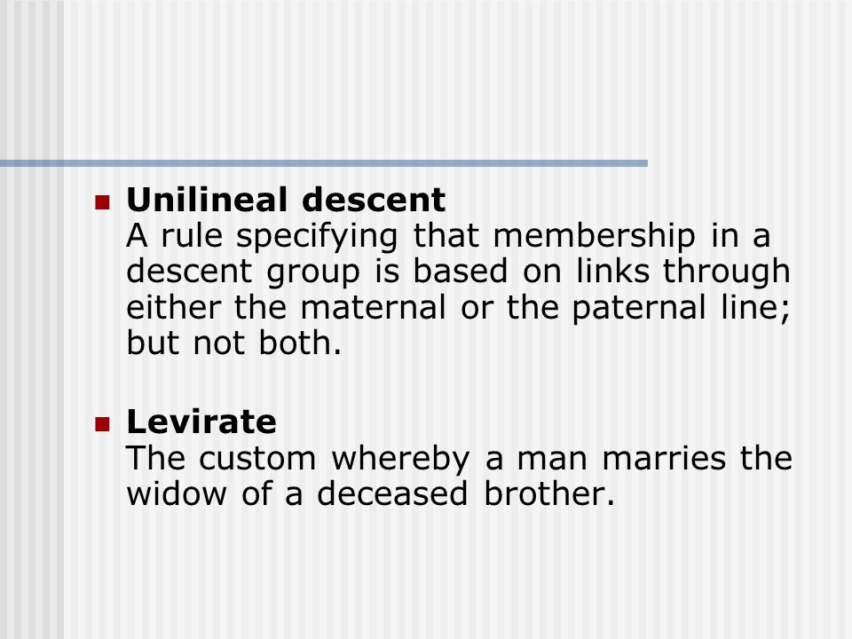 Unilineal descent A rule specifying that membership in a descent group is based on links through either the maternal or the paternal line; but not both.