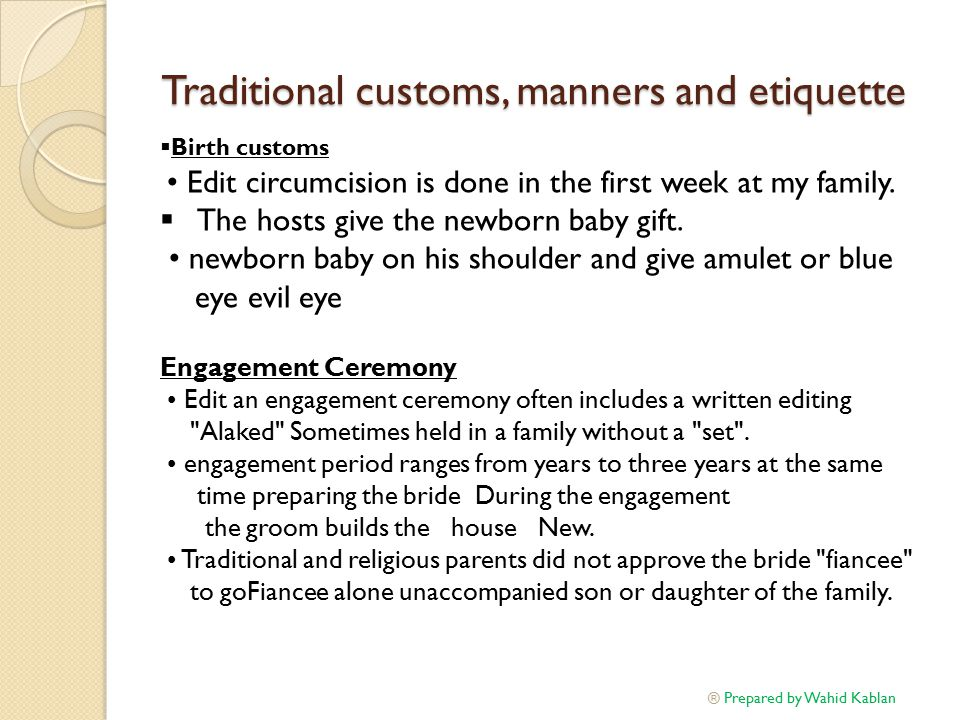 Traditional customs, manners and etiquette  Birth customs Edit circumcision is done in the first week at my family.