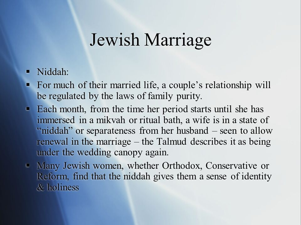 Jewish Marriage  Niddah:  For much of their married life, a couple's relationship will be regulated by the laws of family purity.