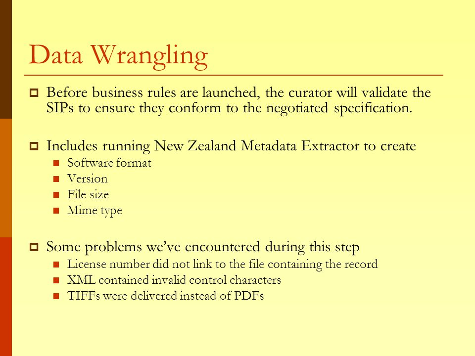Data Wrangling  Before business rules are launched, the curator will validate the SIPs to ensure they conform to the negotiated specification.